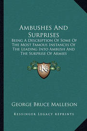 Ambushes and Surprises: Being a Description of Some of the Most Famous Instances of the Leading Into Ambush and the Surprise of Armies by George Bruce Malleson