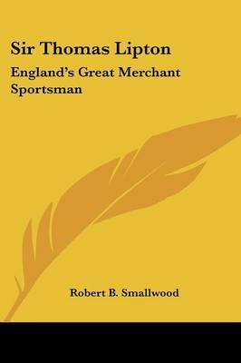 Sir Thomas Lipton: England's Great Merchant Sportsman by Robert B. Smallwood image