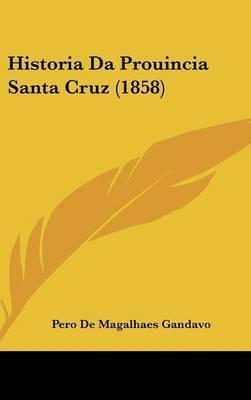 Historia Da Prouincia Santa Cruz (1858) by Pero De Magalhaes Gandavo