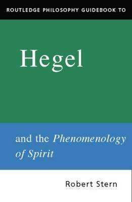 Routledge Philosophy Guidebook to Hegel and Phenomenology of Spirit by Robert Stern image