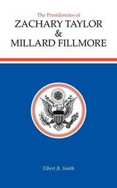 The Presidencies of Zachary Taylor and Millard Fillmore by Elbert B. Smith