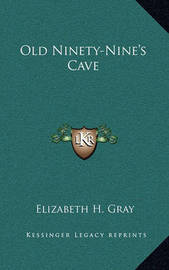 Old Ninety-Nine's Cave by Elizabeth H. Gray