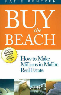 Buy the Beach: How to Make Millions in Malibu Real Estate by Katie Bentzen image