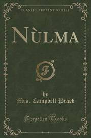 Nulma (Classic Reprint) by Mrs Campbell Praed