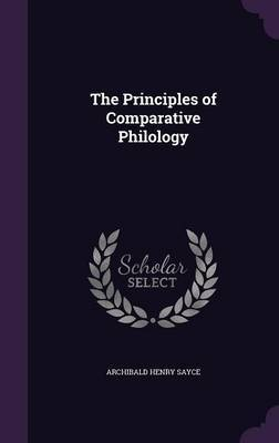 The Principles of Comparative Philology by Archibald Henry Sayce image