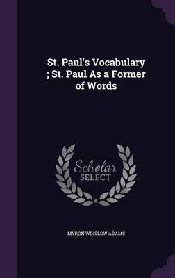 St. Paul's Vocabulary; St. Paul as a Former of Words by Myron Winslow Adams