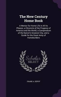 The New Century Home Book by Frank A Depuy