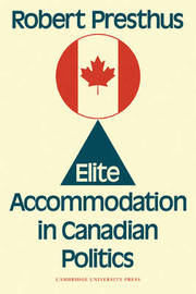 Elite Accommodation in Canadian Politics by Robert Presthus image
