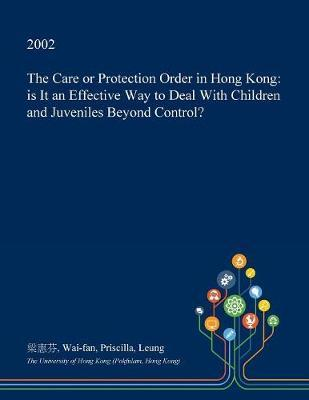 The Care or Protection Order in Hong Kong by Wai-Fan Priscilla Leung
