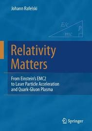 Relativity Matters by Johann Rafelski