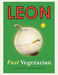 Leon: Leon: Fast Vegetarian by Henry Dimbleby