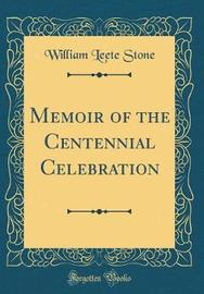 Memoir of the Centennial Celebration (Classic Reprint) by William Leete Stone image