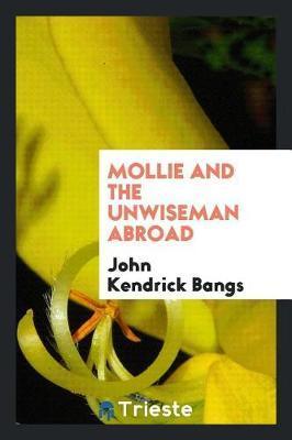 Mollie and the Unwiseman Abroad by John Kendrick Bangs
