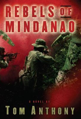 Rebels of Mindanao by Tom Anthony