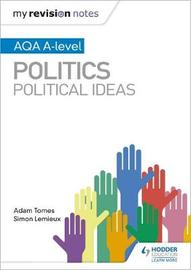 My Revision Notes: AQA A-level Politics: Political Ideas by Adam Tomes image