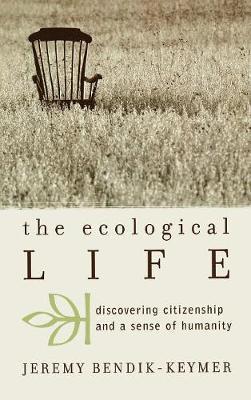 The Ecological Life by Jeremy Bendik-Keymer