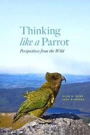 Thinking Like a Parrot by Alan Bond