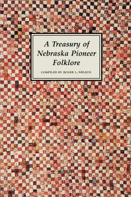 A Treasury of Nebraska Pioneer Folklore by Roger L Welsch