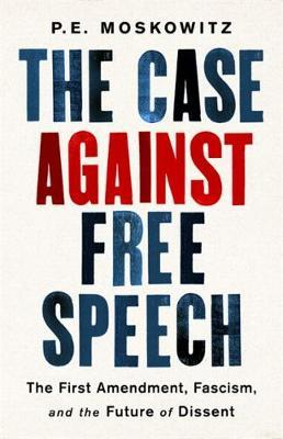 The Case against Free Speech by P. E. Moskowitz