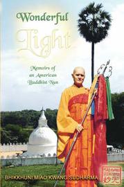 Wonderful Light: Memoirs of an American Buddhist Nun by Bhikkhuni Miao Kwang Sudharma image
