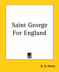 Saint George For England by G.A.Henty