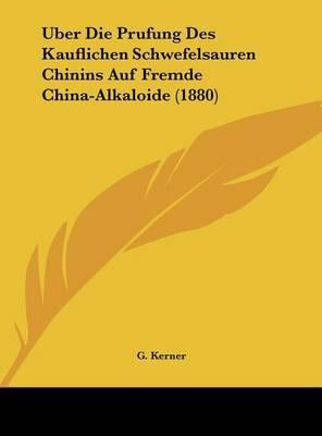 Uber Die Prufung Des Kauflichen Schwefelsauren Chinins Auf Fremde China-Alkaloide (1880) by G Kerner image