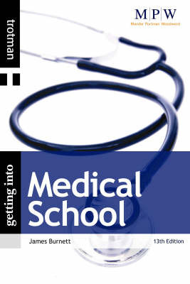 Getting into Medical School: 2009 by James Lord Burnett
