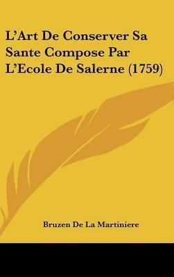 L'Art De Conserver Sa Sante Compose Par L'Ecole De Salerne (1759) by Bruzen De La Martiniere