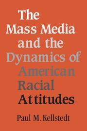 The Mass Media and the Dynamics of American Racial Attitudes by Paul M. Kellstedt