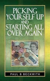 Picking Yourself Up and Starting All Over Again by Paul, B Beckwith image