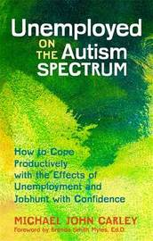 Unemployed on the Autism Spectrum by Michael John Carley