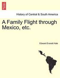 A Family Flight Through Mexico, Etc. by Edward Everett Hale