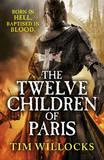 The Twelve Children of Paris by Tim Willocks
