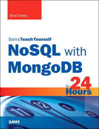 NoSQL with MongoDB in 24 Hours, Sams Teach Yourself by Brad Dayley