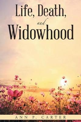 Life, Death, and Widowhood by Ann P Carter