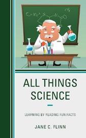 All Things Science by Jane C Flinn image