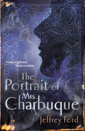 The Portrait of Mrs Charbuque by Jeffrey Ford image