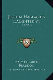 Joshua Haggard's Daughter V1 by Mary , Elizabeth Braddon