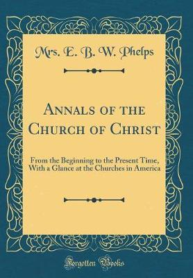 Annals of the Church of Christ by Mrs E B W Phelps image