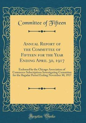 Annual Report of the Committee of Fifteen for the Year Ending April 30, 1917 by Committee Of Fifteen