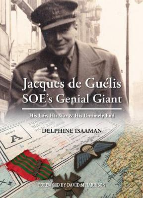Jacques de Guelis SOE's Genial Giant by Delphine Isaaman image
