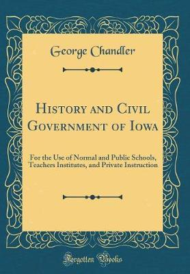 History and Civil Government of Iowa by George Chandler image