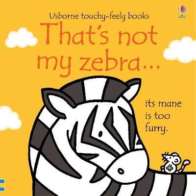 That's not my zebra... by Fiona Watt