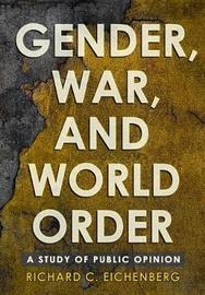 Gender, War, and World Order by Richard C. Eichenberg