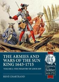 The Sun King's Wars and Armies 1643-1715 Volume 2 by Rene Chartrand