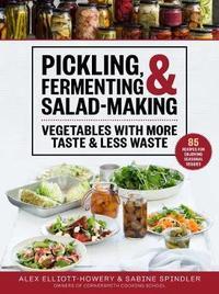 Pickling, Fermenting & Salad-Making by Alex Elliott-Howery