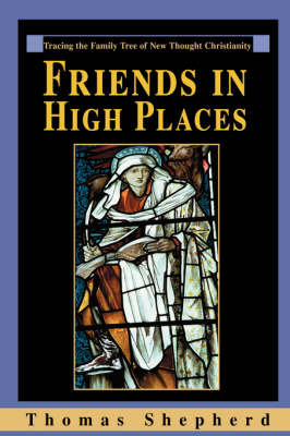 Friends in High Places: Tracing the Family Tree of New Thought Christianity by Thomas Shepherd image