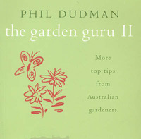 Garden Guru II: More Top Tips from Australian Gardeners by Phil Dudman image