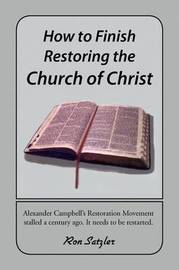How to Finish Restoring the Church of Christ by Ron Satzler image