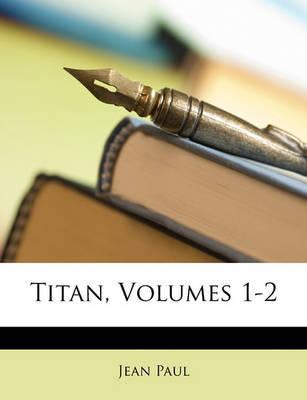 Titan, Volumes 1-2 by Jean Paul image
